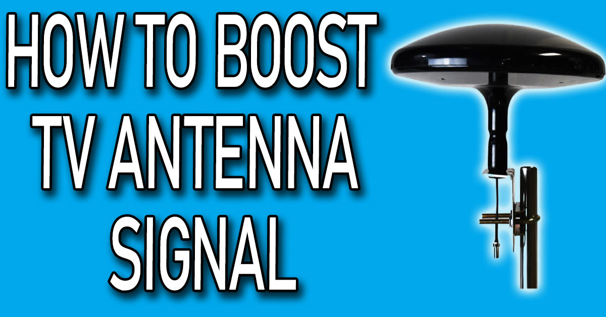 How To Boost TV Antenna Signal
