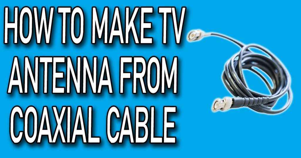 How to Make TV Antenna from Coaxial Cable