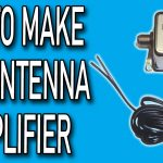 How To Make a TV Antenna Amplifier